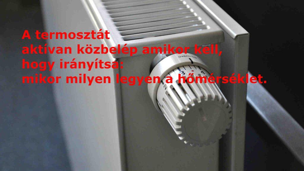 A termosztát aktívan közbelép és irányítja azt, hogy mikor milyen legyen a hőmérséklet.