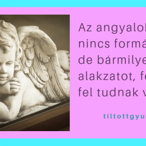 Az angyaloknak nincs formájuk, de bármilyen alakzatot, formát fel tudnak venni.