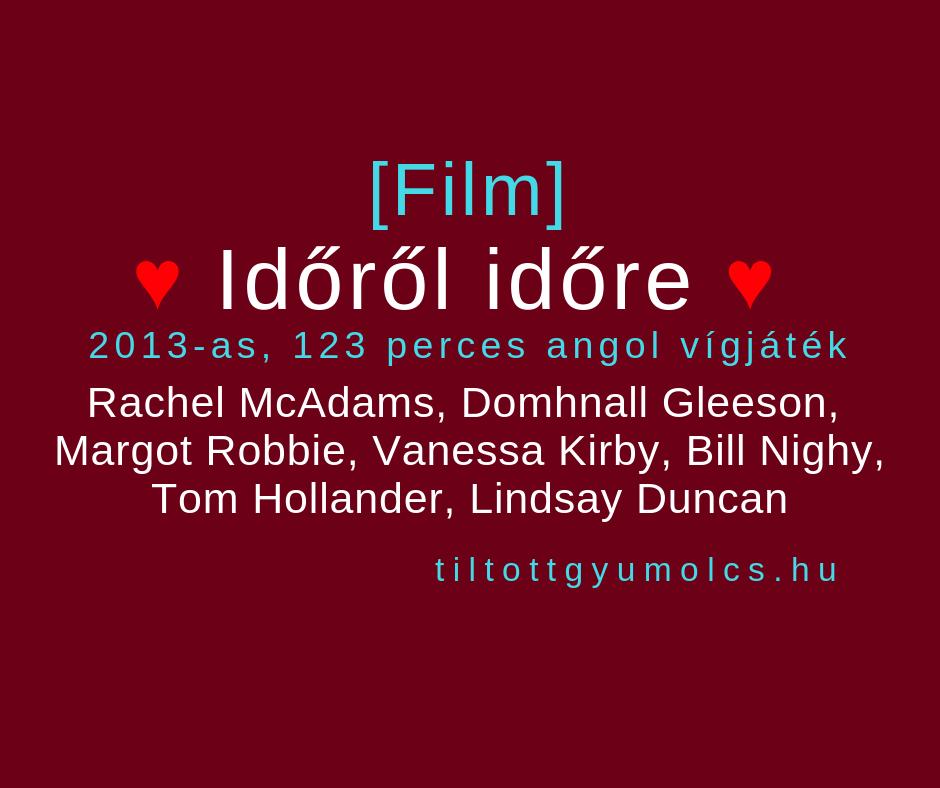 Időről időre - 2013-as, 123 perces angol vígjáték - Rachel McAdams, Domhnall Gleeson főszereplésével - Tiltott gyumolcs