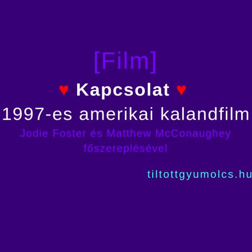 Kapcsolat,1997-es amerikai kalandfilm, Jodie Foster és Matthew McConaughey főszereplésével - Tiltott gyümölcs