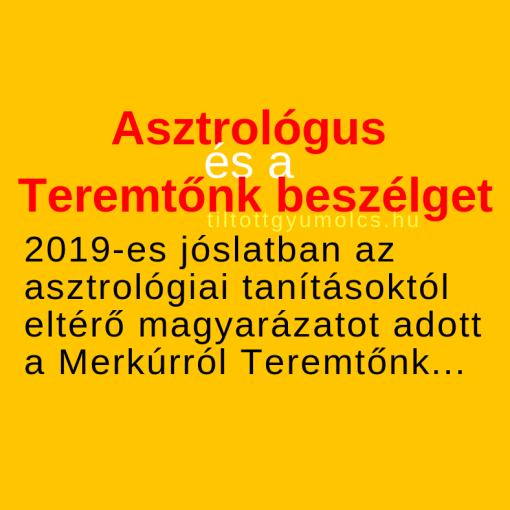 2019-es jóslatban az asztrológiai tanításoktól eltérő magyarázatot adott a Merkúrról Teremtőnk - tiltottgyumolcs