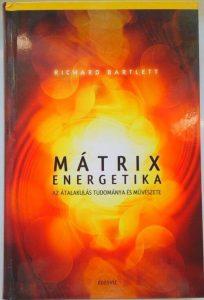 Richard Bartlett: Mátrixenergetika – Az átalakulás tudománya és művészete – könyv